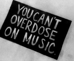 You Can't Overdose On Music