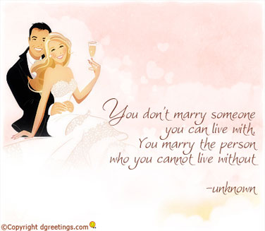 You Don't Marry Someone You Can Live With, You Marry The Person Who You Cannot Live Without