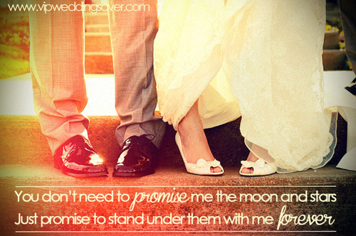 You Don't Need To Promise Me The Moon And Stars Just Promise To Stand Under Them With Me Forever