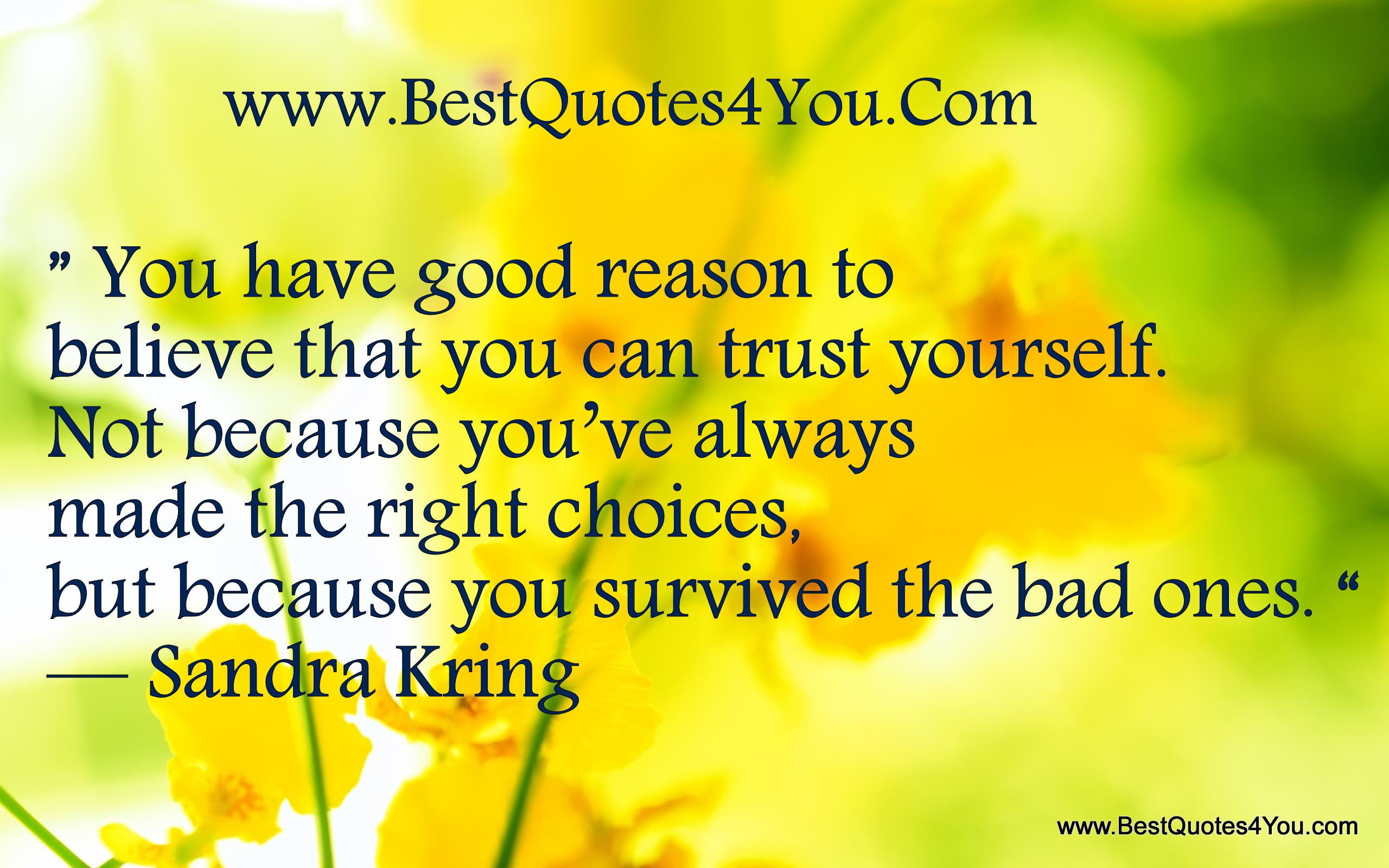You Have Good Reason To Believe That You Can Trust Yourself. Not Because You've Always Made The Right Choices, But Because You Survived The Bad Ones