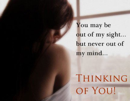 You May Be Out Of My Sight But Never Out Of Mind, Thinking Of You!