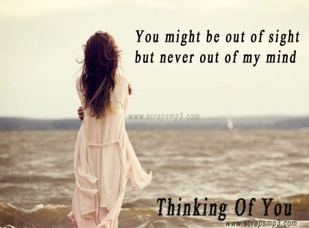 You Might Be Out Of Sight But Never Out Of My Mind