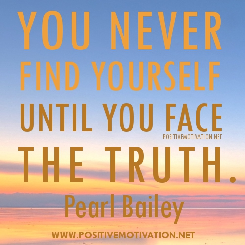 You Never Find Yourself Until You Face The Truth