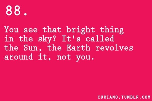 You See That Bright Thing In The Sky! It's Called The Sun, The Earth Revolves Around It, Not You