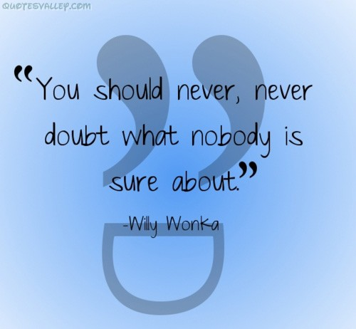 """You Should Never, Never Doubt What Nobody Is Sure About"""