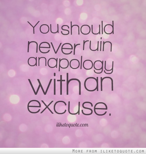 You Should Never Ruin Anapology With An Excuse ~ Aplology Quotes