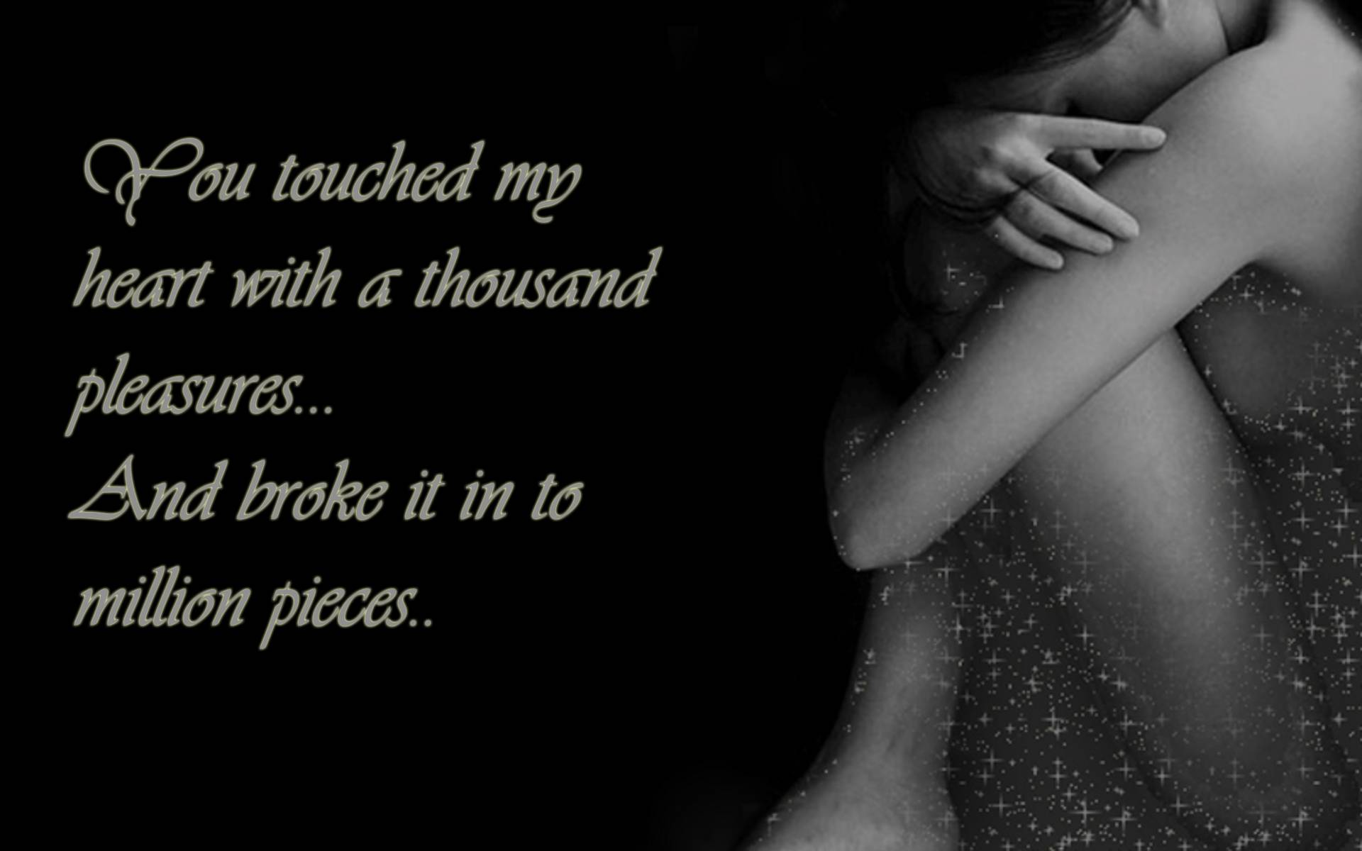 You Touched My Heart With a Thousand Pleasures, And Broke It In To Million Pieces