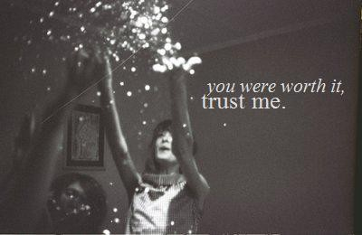 You Were Worth It, Trust Me