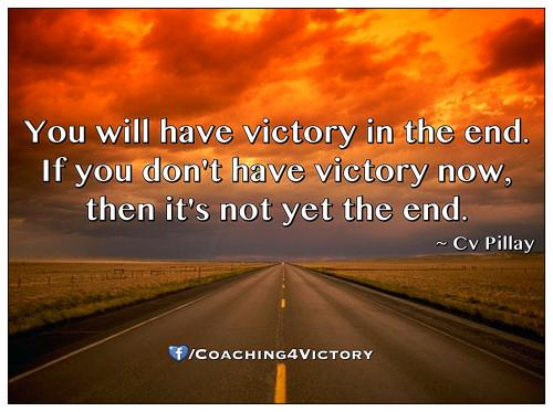 You Will Have Victory In The End. If You Don't Have Victory Now, Then It's Not Yet The End