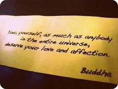 You, Yourself, As Much Anybody In The Entire Universe, Deserve Your Love And Affection