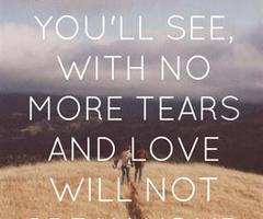 You'll See, With No More Tears And Love Will Not