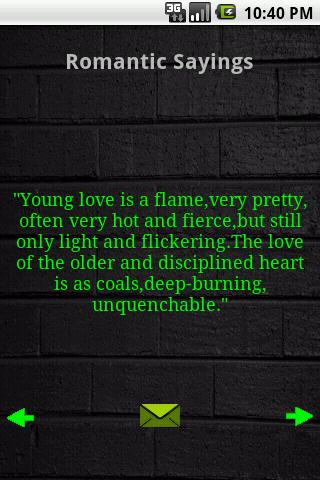 """Young Love Is a Flame, Very Pretty, Often Very Hot And Fierce, But Still Only Light And Flickering. The Love Of The Older And Disciplined Heart Is As Coals, Deep Burning, Unquenchable"