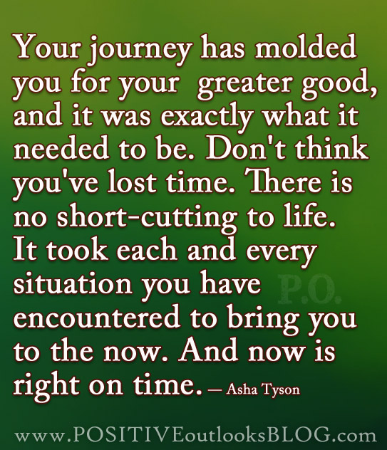 Your Journey Has Molded You For Your Greater Good, And It Was Exactly What It Needed To Be