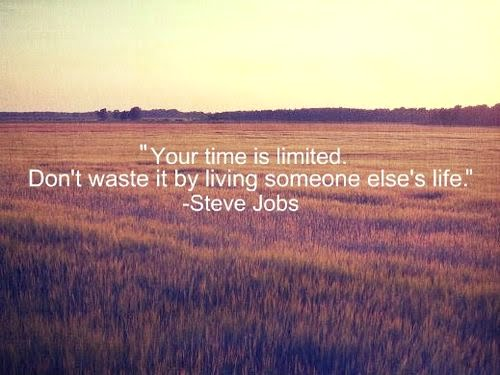 """Your Time Is Limited. Don't Waste It By Living Someone Else's Life"""