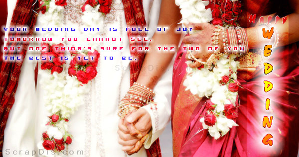 Your Wedding Day Is Full Of Joy Tomorrow You Cannot See. But One Things Sure For The Two Of You The Best Is Yet To Be