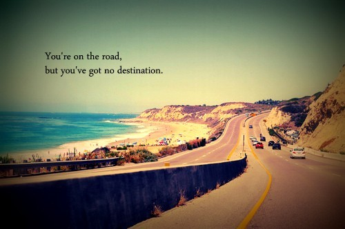 You're On The Road, But You've Got No Destination