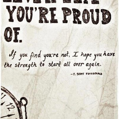 You're Proud Of If You Find You're Not, I Hope You Have The Strength To Start All Over Again