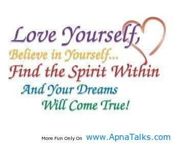 Love Yourself, Believe In Yourself, Find The Spirit Within And Your Dreams  Will Come