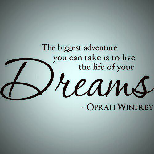 Quotes About Life And Dreams: The Biggest Adventure You Can Take Is To Live The Life Of