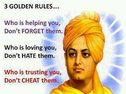 3 Golden Rules, Who Is Helping You, Don't Forget Them. Who Is Loving You, Don't Hate Them. Who Is Trusting You, Don't Cheat Them
