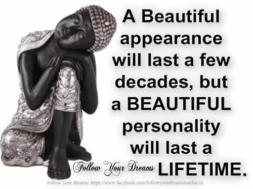 A Beautiful Appearance Will Last A Few Decades, But A Beautiful Personality Will Last A Lifetime.