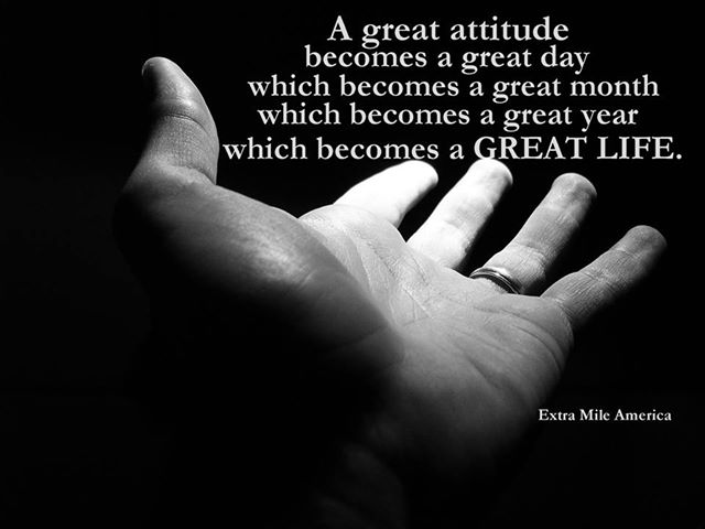 A Great Attitude Becomes A Great Day Which Becomes A Great Month Which Becomes A Great Year Which Becomes A Great Life