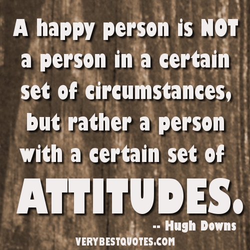 A Happy Person Is Not A Person In A Certain Set Of Circumstances, But Rather