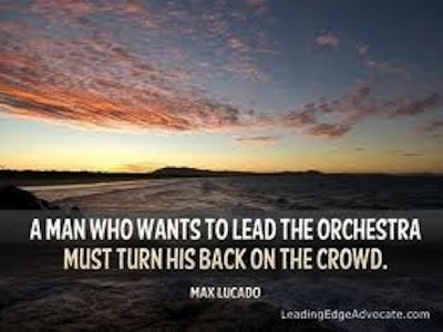 A Man Who WAnts To Lead The Orchestra Must Turn His Back On The Crowd
