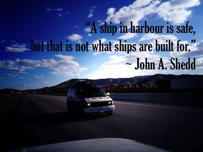 """A Ship In Harbour Is Safe, But That Is Not What Ships Are Built For"""