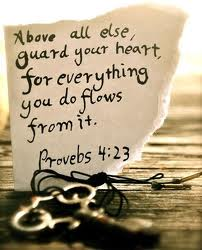 Above All Else, Guard Your Heart, For Everything You Do Flows From It. ~ Bible Quotes