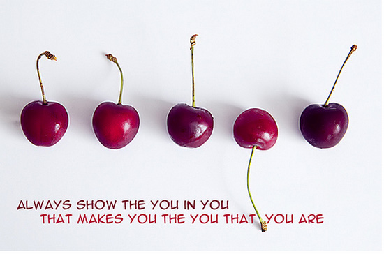 Always Show The You In You That Makes You The You That You Are