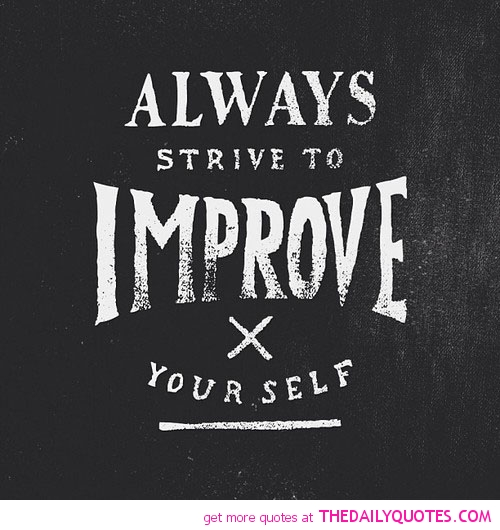 Improving Yourself Will Not Be Easy But It Will Be Worth: Always Strive To Improve Your Self