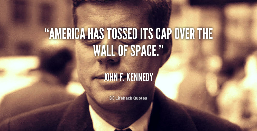"""America Has Tossed Its Cap Over The Wall Of Space"""