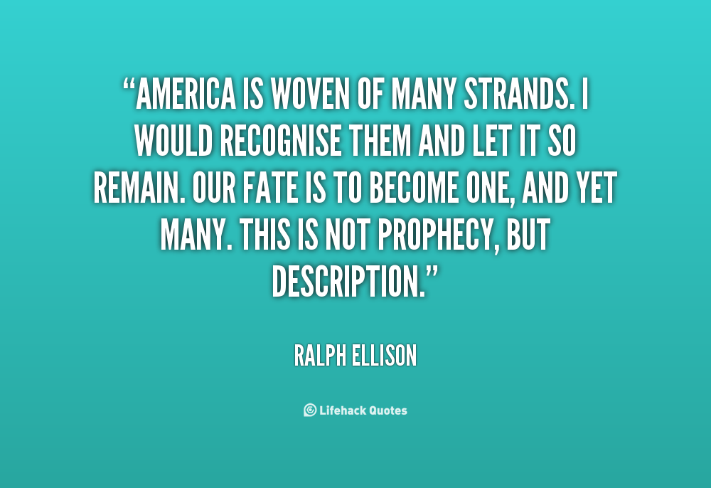 """""""America Is Woven Of Many Strands. I Would Recognise Them And Let It So Remain. Our Fate Is To Become One, And Yet Many. This Is Not Prophecy, But Description"""""""
