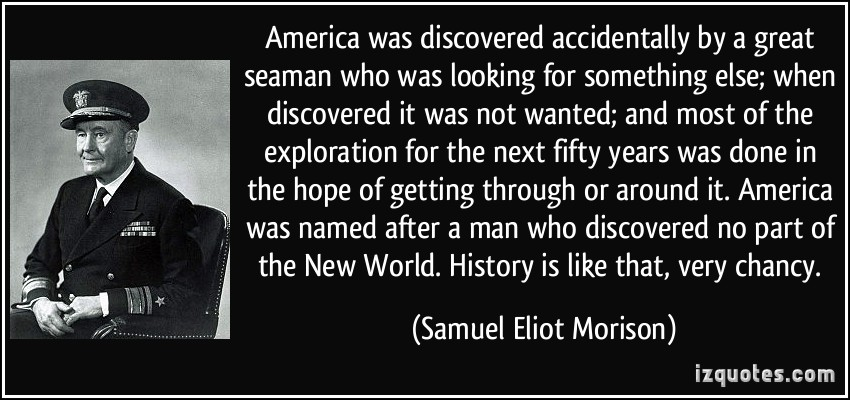 America Was Discovered Accidently By A Great Seaman Who Was Looking For Something Else