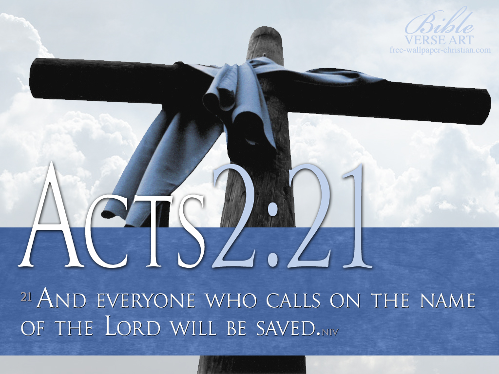 And Everyone Who Calls On The Name Of The Lord Will Be Saved. ~ Bible Quotes