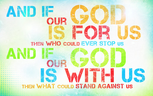 And If Our God Is For Us Then Who Could Ever Stop Us And If Our God Is With Us Then What Could Stand Against Us