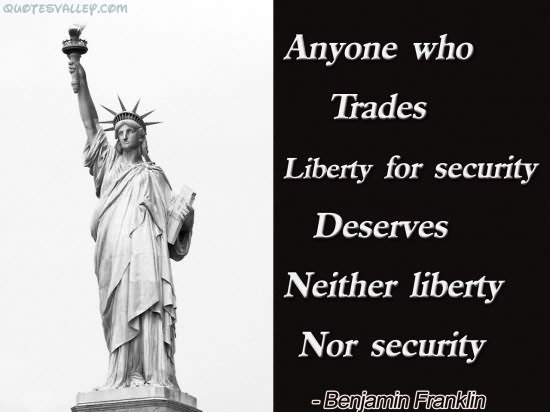 Anyone Who Trades Liberty For Security Deserves Neither Liberty Nor Security