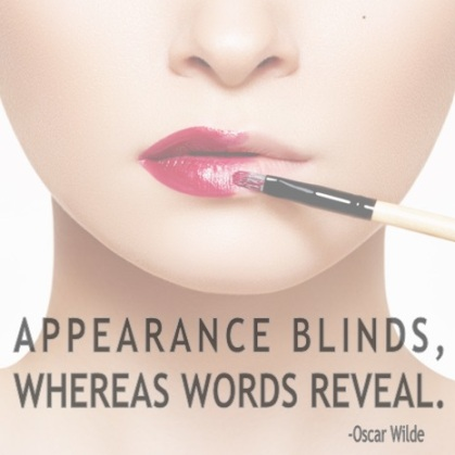 Appearance Blinds, Whereas Words Reveal - Oscar Wilde