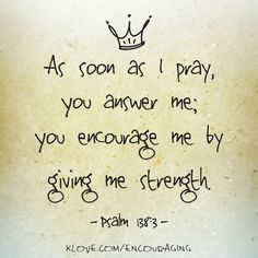 As Soon As I Pray, You Answer Me, You Encourage Me By Giving Me Strength. ~ Bible Quotes