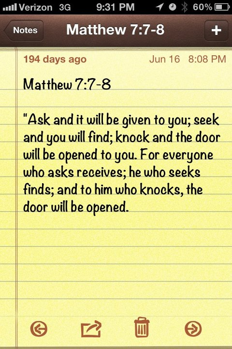 """ Ask And It Will Be Give To You, Seek And You Will Find, Knock And The Door Will Be Opened To You…. ~ Bible Quotes"