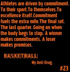 Athletes Are Driven By Commitment. To Their Sport. To Themselves, To Excellence Itself. Commitment Fuels The Extra Mile. The Final Set, The Last Quarter. Going On When..