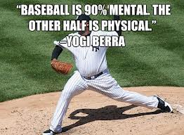 """Baseball Is 90% Mental The Other Half Is Physical"" - Yogi Berra"