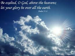 Be Exalted, O God, Above The Heavens, Let Your Glory Be Over All The Earth. ~ Bible Quotes