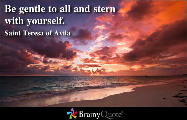 Be Gentle To All And Stern With Yourself
