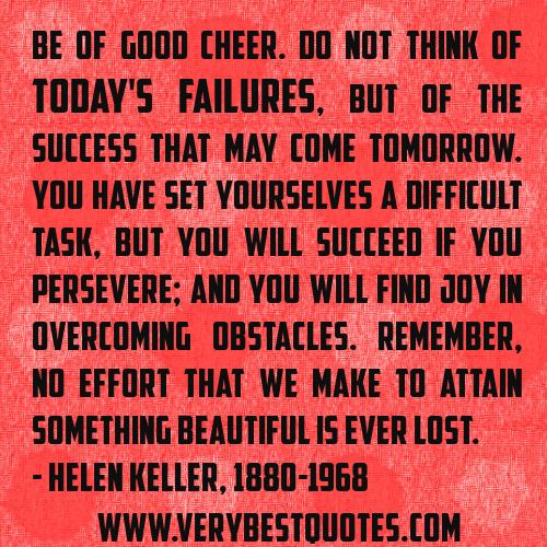 Be of Good Cheer. Do Not Think of Today\'s Failures, But of ...
