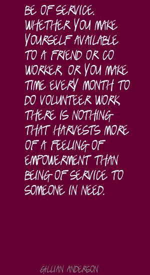 Be Of Service. Whether You Make Yourself Available To A Friend Or Co Worker Or You Make Time Every Month To Do Volunteer Work…