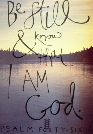 Be Still & Know That I Am God. ~ Bible Quotes