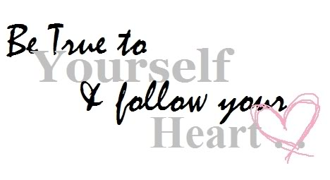 Be True To Yourself & Follow Your Heart