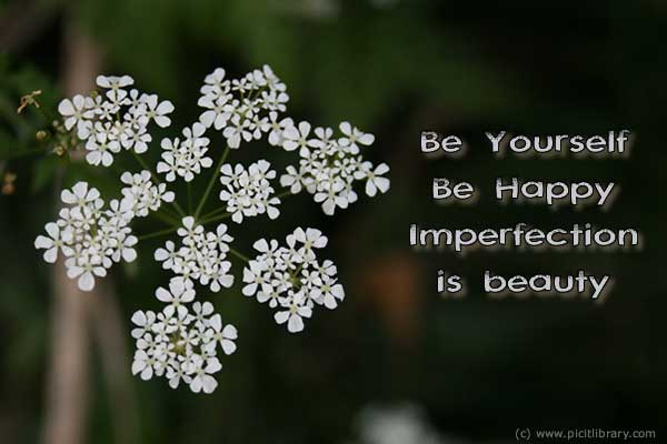 Be Yourself Be Happy Imperfection Is Beauty